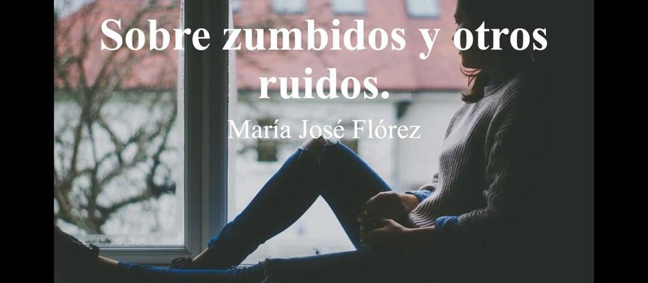 Sobre Zumbidos y Otros Ruidos; María José Flórez