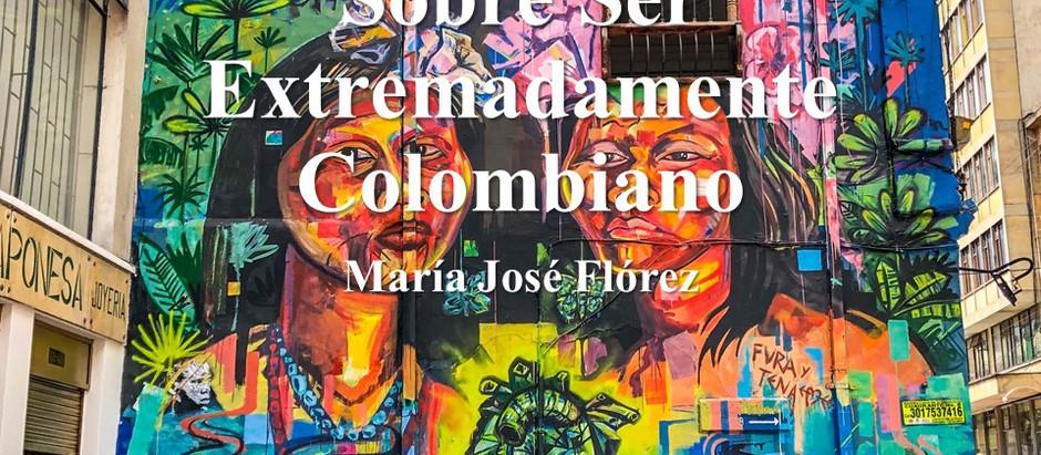 Sobre Ser Extremadamente Colombiano; María José Flórez
