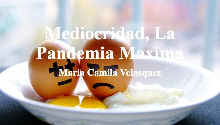 Mediocridad, La Pandemia Maxima; Maria Camila Velasquez