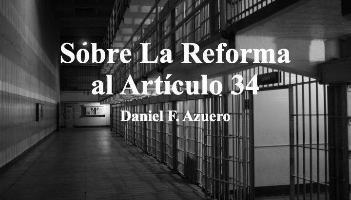 Sobre La Reforma al Artículo 34; Daniel F. Azuero