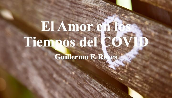 El Amor en los Tiempos del COVID; Guillermo Francisco Reyes Larrazábal