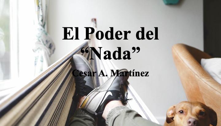 """El Poder del """"Nada""""; Cesar A. Martínez"""