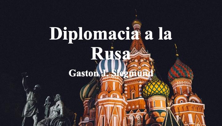 Diplomacia a la Rusa; Gaston J. Siegmud