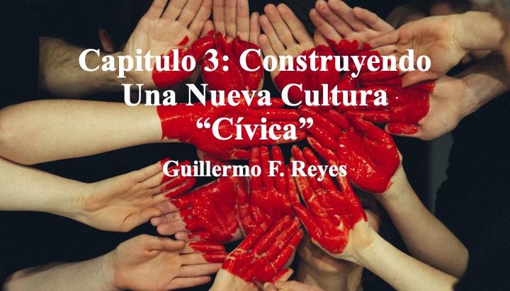 """Y ¿Porque no RE-IMAGINAMOS Colombia?Capitulo 3: Construyendo Una Nueva Cultura """"Cívica""""; G.F Reyes"""