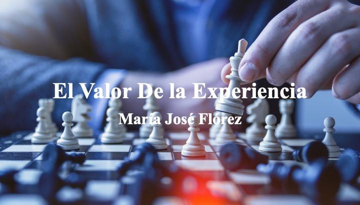 El Valor De la Experiencia; María José Flórez
