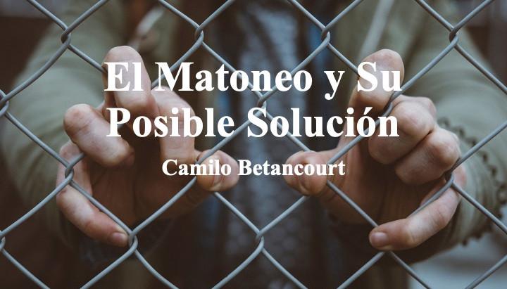El Matoneo y Su Posible Solución; Camilo Betancourt