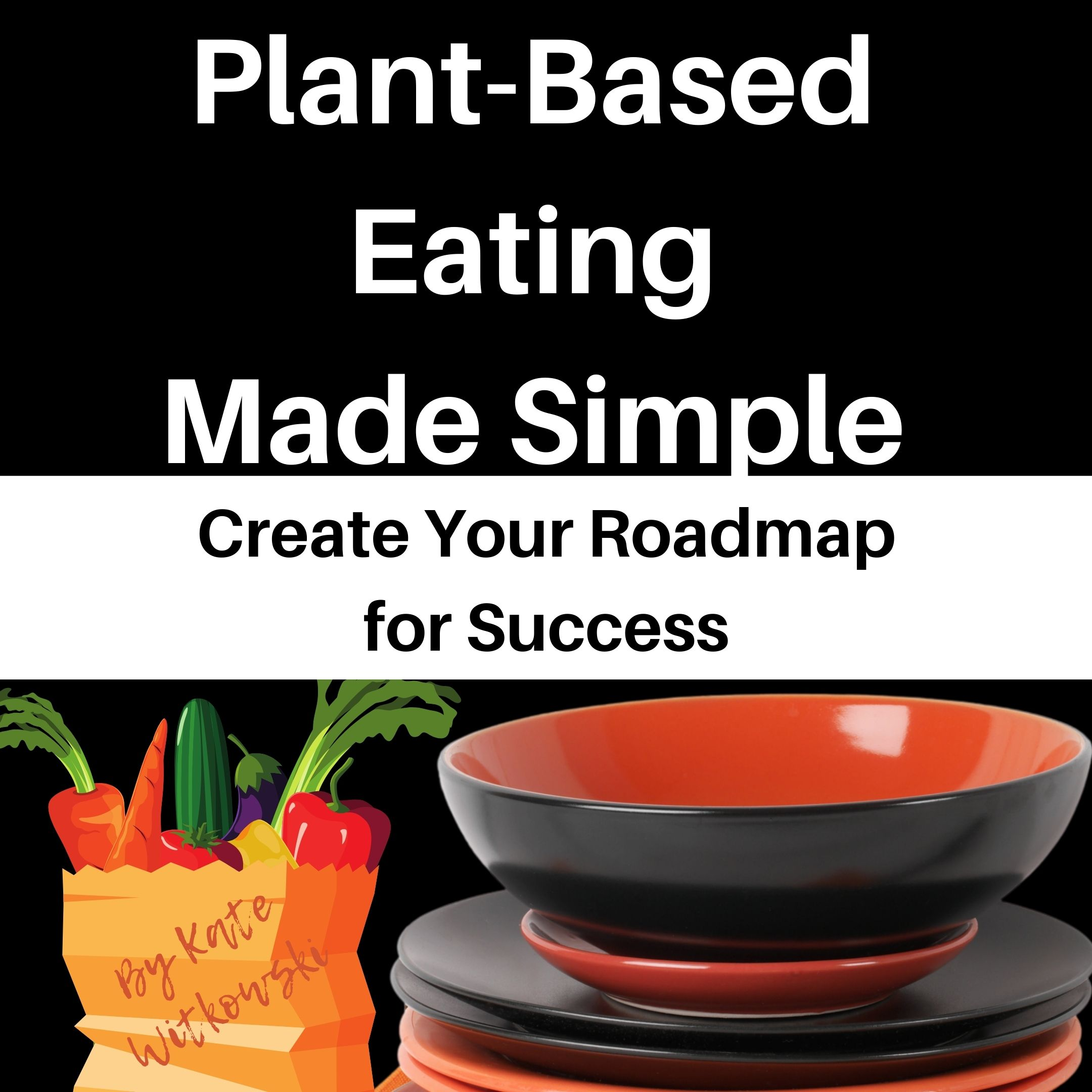 Plant Based Eating Made Simple