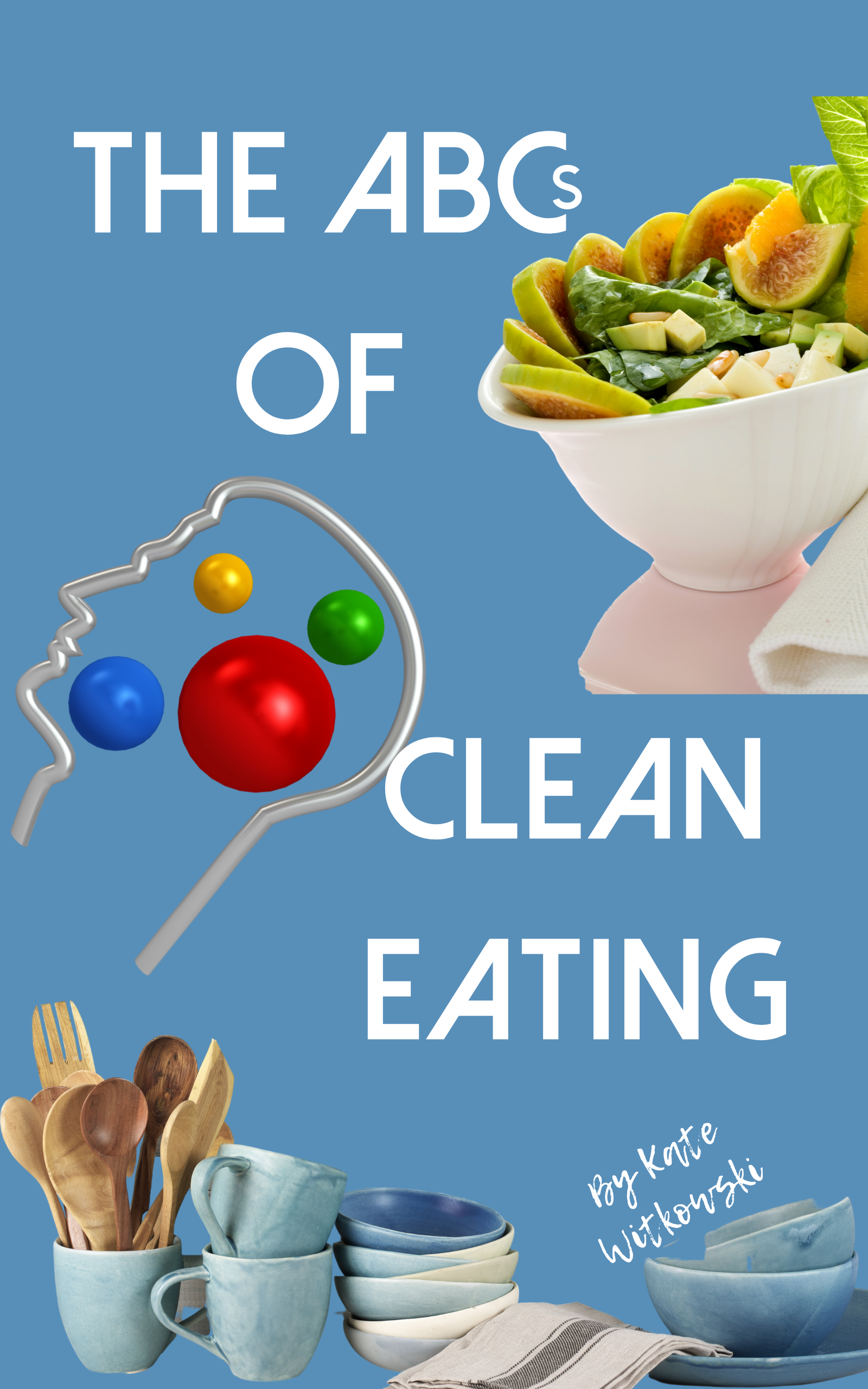 The ABCs of Clean Eating
