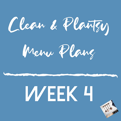 Week 4 - Clean & Plantsy Recipes and Menu Plan