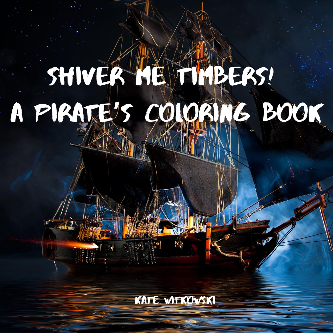 Shiver Me Timbers! A Piratte's Coloring