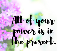 All your power is in the present.png