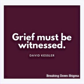 """""""Grief Must Be Witnessed."""""""