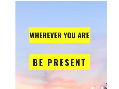 being present.