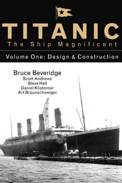 Titanic: The Ship Magnificent Volume 1: Design& Construction