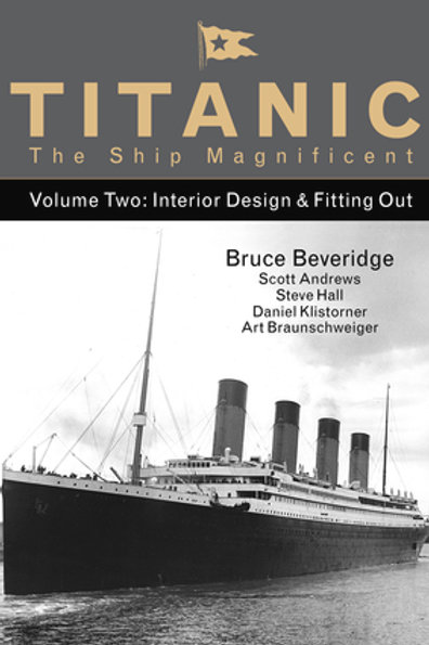 Titanic: The Ship Magnificent Volume 2: Interior Design & Fitting Out
