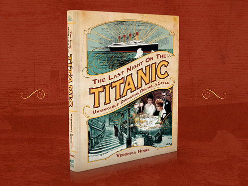 The Last Night on the Titanic: Unsinkable Drinking, Dining and Style