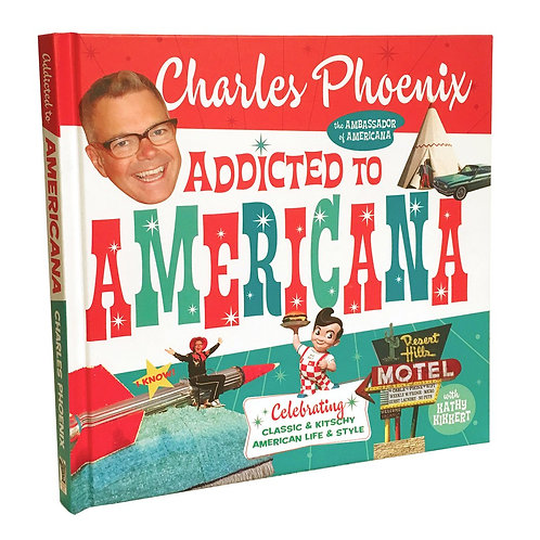 Charles Phoenix: Addicted to Americana