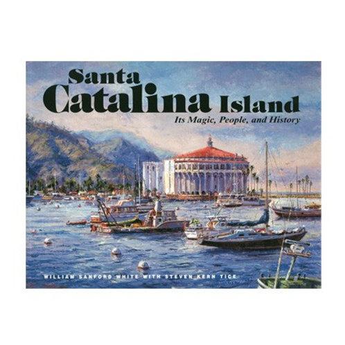 Santa Catalina Island: Its Magic, People and History