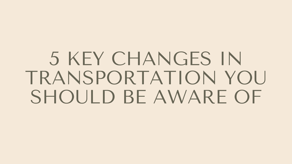 5 key changes in transportation you should be aware of