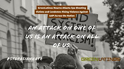 GreenLatinos Mourns Atlanta Spa Shooting Victims and Condemns Rising Violence Against AAPI Across the Nation