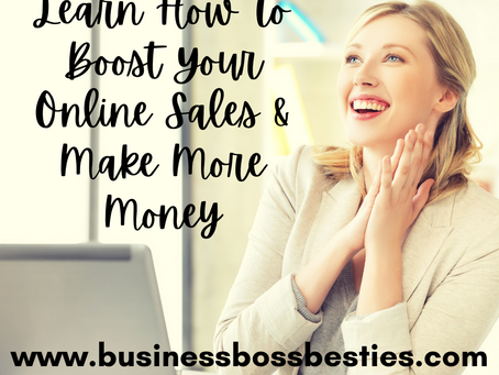 Learn How To Boost Your Online Sales & Make More Money