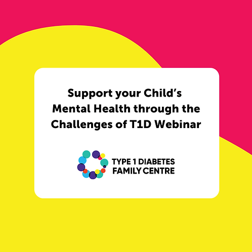 Support your Child's Mental Health through the Challenges of T1D Webinar