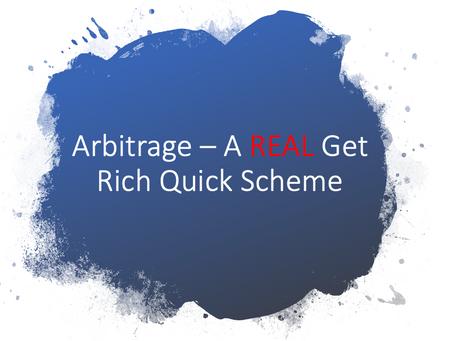 Arbitrage – A REAL Get Rich Quick Scheme