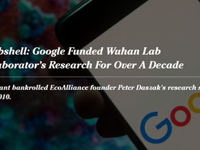 Bombshell: Google Funded Wuhan Lab Collaborator's Research For Over A Decade