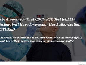 FDA Announces That CDC's PCR Test FAILED Review, Will Have Emergency Use Authorization REVOKED