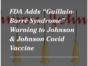 """FDA Adds """"Guillain-Barré Syndrome"""" Warning to Johnson & Johnson Covid Vaccine"""