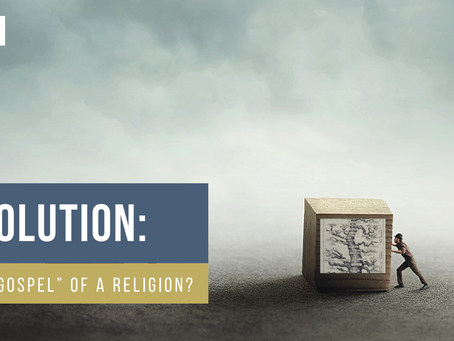 Evolution: The Gospel of a Religion? The Importance of Knowing We Are Created