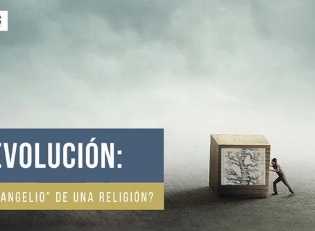 Evolución: ¿El Evangelio de una Religión? La Importancia de Saber que Somos Creados