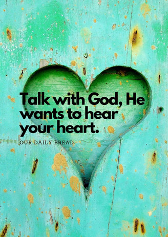 Talk with God, He wants to hear your hea