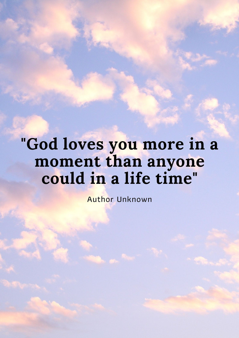 _God loves you more in a moment than any