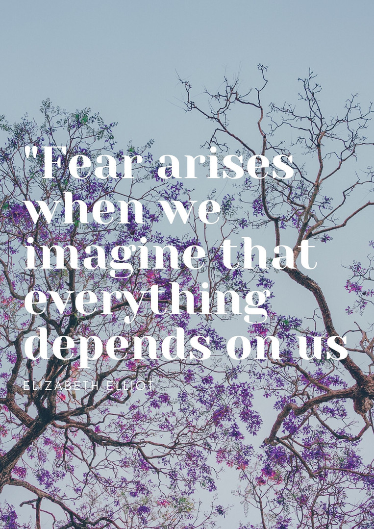 _Fear arises when we imagine that everyt