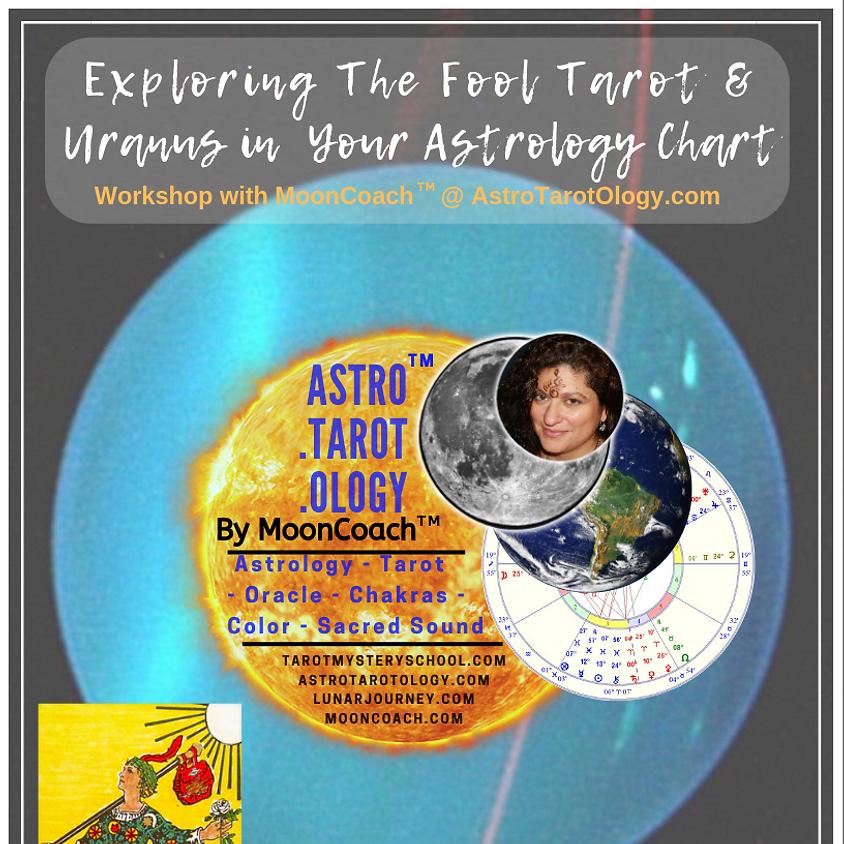 Astro.Tarot.Ology™ with MoonCoach™: Exploring the Fool & Uranus in Astrology Online Workshop
