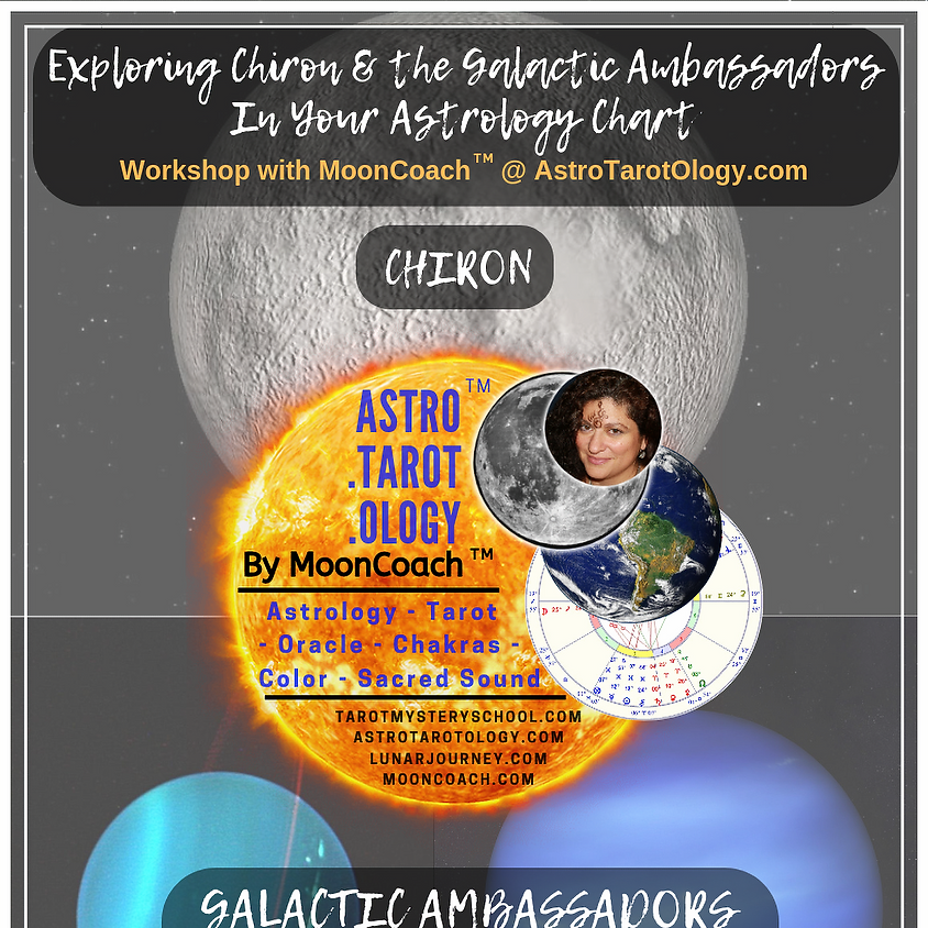 Astro.Tarot.Ology™ with MoonCoach™: Exploring Chiron + Galactic Ambassadors in Astrology Online Workshop