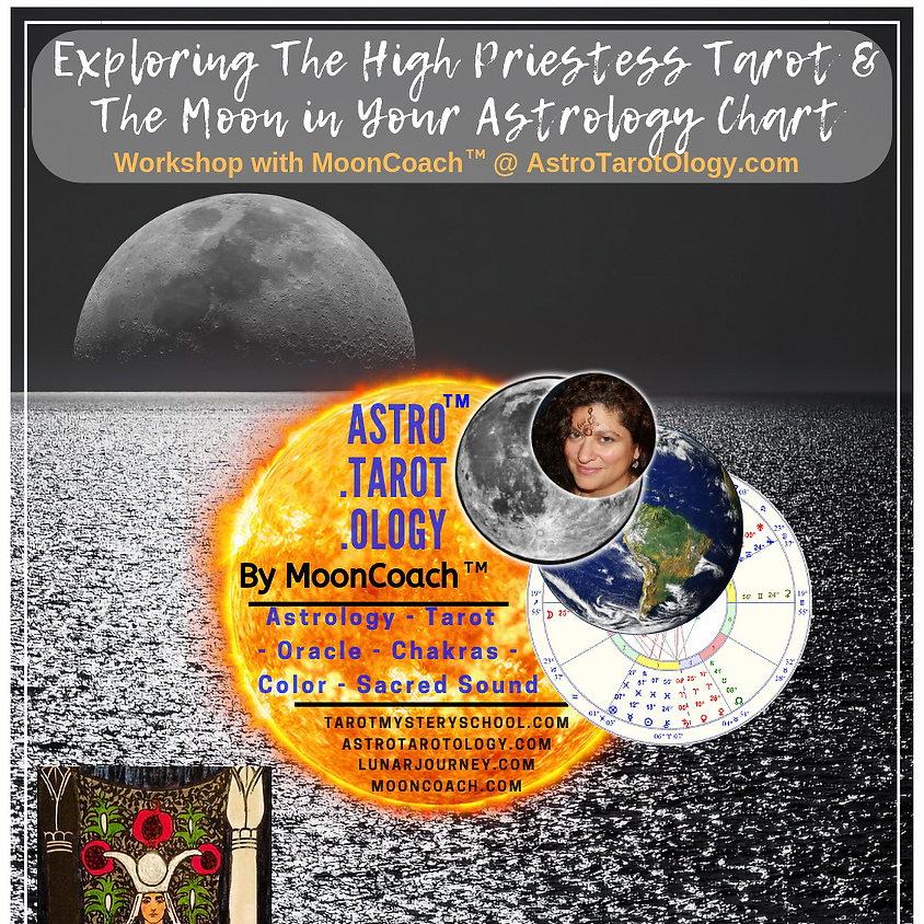 Astro.Tarot.Ology™ with MoonCoach™: Exploring the High Priestess + the Moon in Astrology Online Workshop