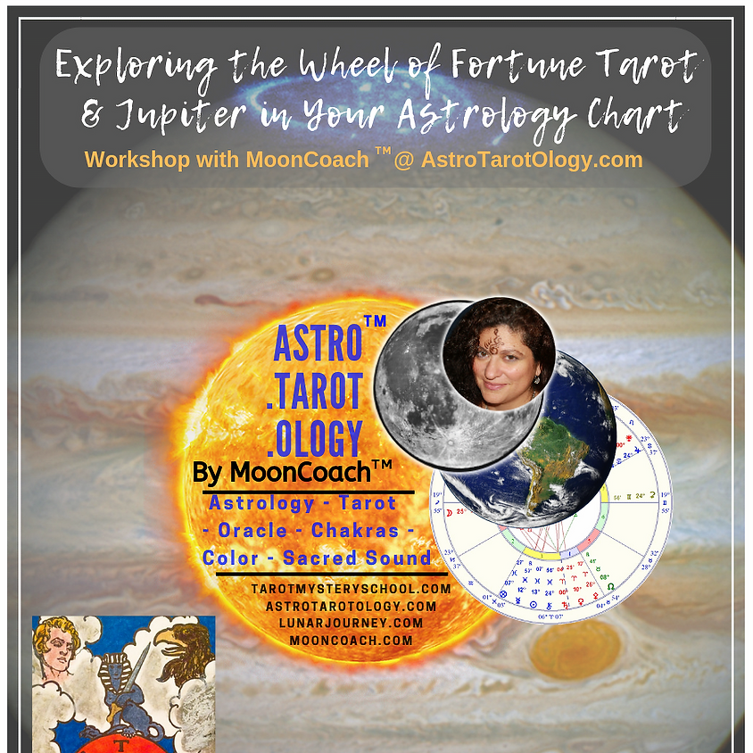 Astro.Tarot.Ology™ with MoonCoach™: Exploring the Wheel of Fortune & Jupiter in Astrology Online Workshop