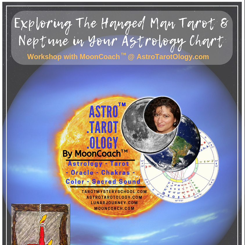 Astro.Tarot.Ology™ with MoonCoach™: Exploring the Hanged Man & Neptune in Astrology Online Workshop