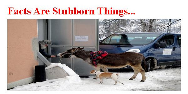 Facts Are Stubborn Things...