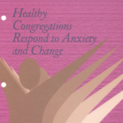 Workshop 2: Healthy Congregations Respond to Anxiety and Change