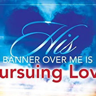 His Banner Over Me is Pursuing Love