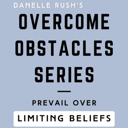 Overcome Obstacles Series - Prevail Over Oppositions - Limiting Beliefs
