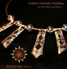 Eugénie SIGA est une femme née à Marseille qui vit en France et originaire du Sénégal. Elle est issue d'une famille de l'ethnie des Sérères. Elle est passionnée par les bijoux, ceux portés par les ethnies du Sénégal et également les bijoux ethniques issus d'autres continents.  Les bijoux africains comme les bijoux à travers le monde ont une symbolique précise se rapportant souvent à la faune et à la flore environnante. A travers sa passion, elle souhaite nous faire découvrir tout un symbolisme culturel et traditionnel et nous dévoiler ainsi des messages d'éternité.