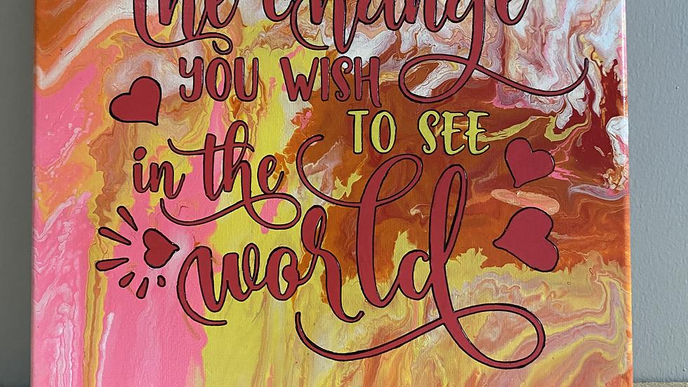 Be The Change Acrylic Fluid Art