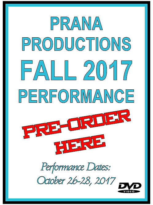 PRANA PRODUCTIONS OCTOBER 2017 PERFORMANCE DVD - SHIPPED TO PRANA CENTER