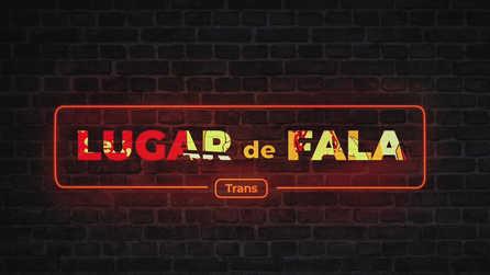 Vídeo divulgação LUGAR de FALA: Trans