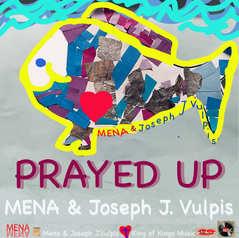 Prayed Up Mena & Joseph J. Vulpis
