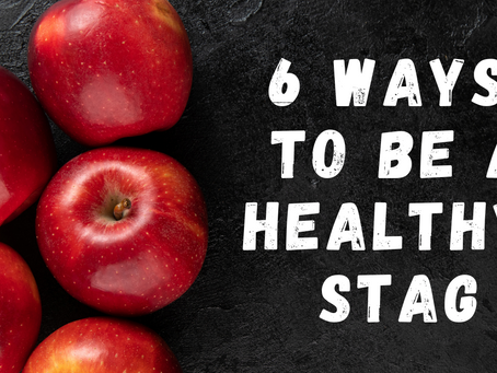 6 WAYS TO BE A HEALTHY STAG